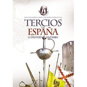Los Tercios de España. La infantería legendaria