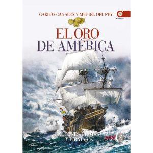 El oro de América. Galeones, flotas y piratas