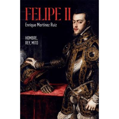 Felipe II. El hombre, el rey, el mito
