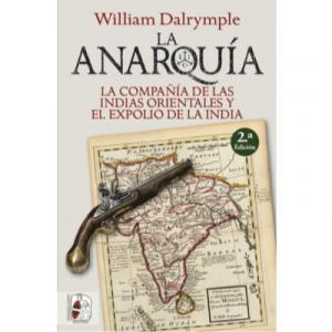 La anarquía. La Compañía de las Indias Orientales y el expolio de la India – 2.ª edición (William Dalrymple)